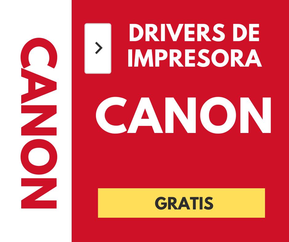 DRIVERS PARA IMPRESORA CANON - CONTROLADORES GRATIS