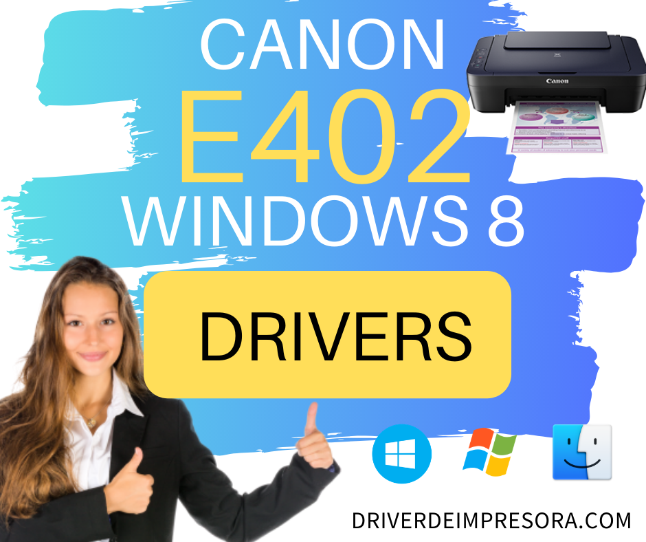 Descargar gratis el instalador de driver canon e402 windows 8