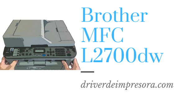 Descargar Driver Brother MFC L2700dw Windows