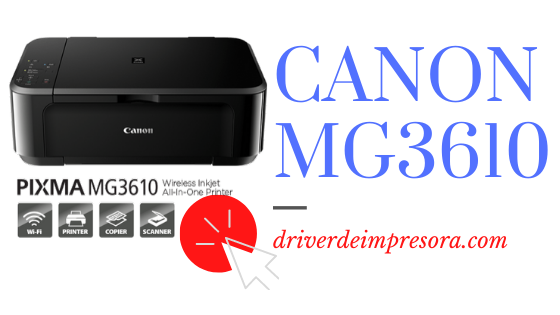 Descargar Driver Canon MG3610 Windows MAC Gratis