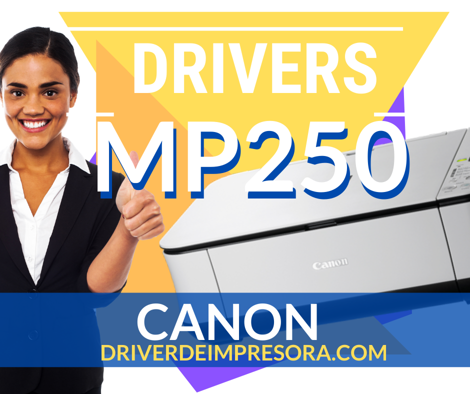 Descargar Driver Canon MP250 para windows 10 windows 8 7 vista y xp