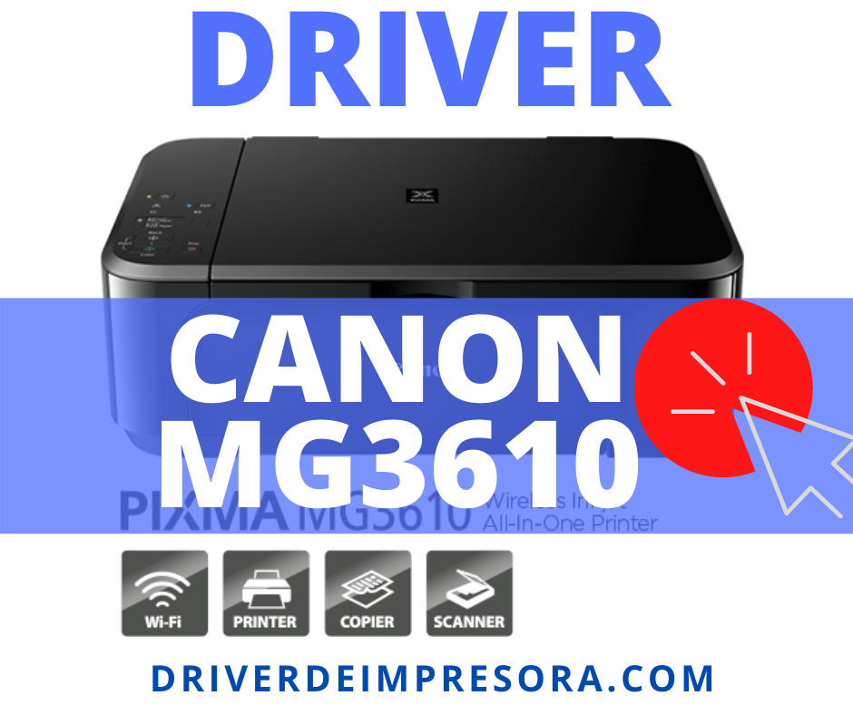 Drivers / Controladores de Impresora Canon MG3610 Windows MAC Gratis